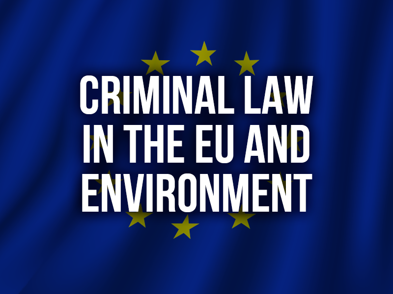CRIMINAL LAW IN THE EU AND ENVIRONMENT