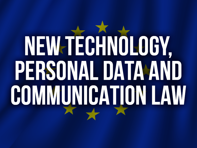 NEW TECHNOLOGY, PERSONAL DATA AND COMMUNICATION LAW