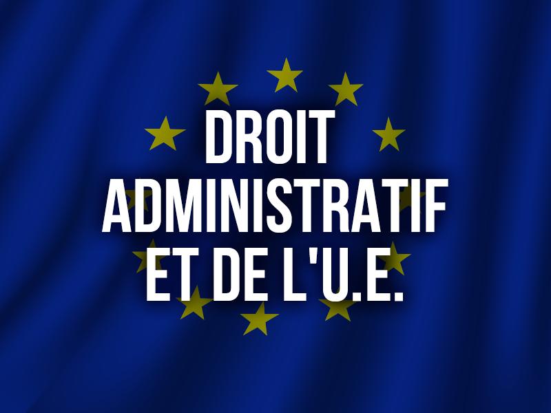 DROIT ADMINISTRATIF ET DE L'U.E.