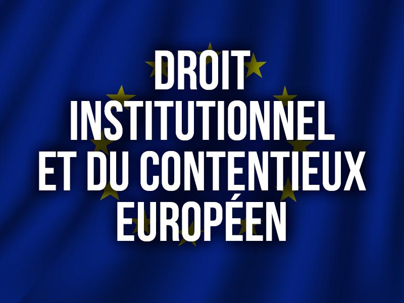 DROIT INSTITUTIONNEL ET DU CONTENTIEUX EUROPÉEN